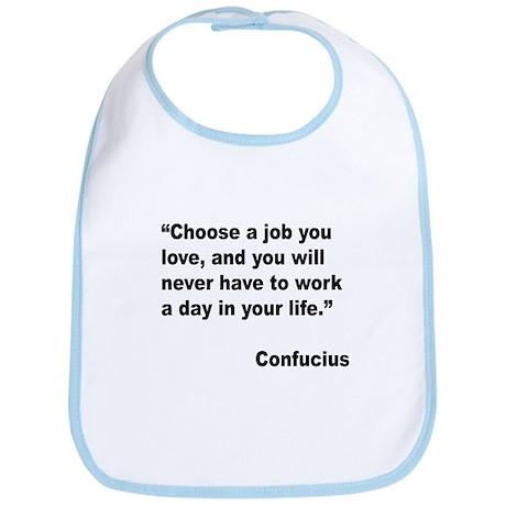 Confucius Job Love Quote Bib