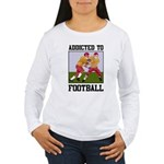 Addicted To Football Women's Long Sleeve T-Shirt