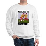 Addicted To Football Sweatshirt
