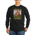 Addicted To Football Long Sleeve Dark T-Shirt