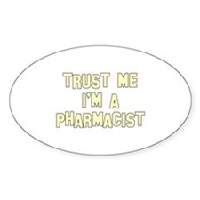 Trust Me I'm a Pharmacist Oval Decal