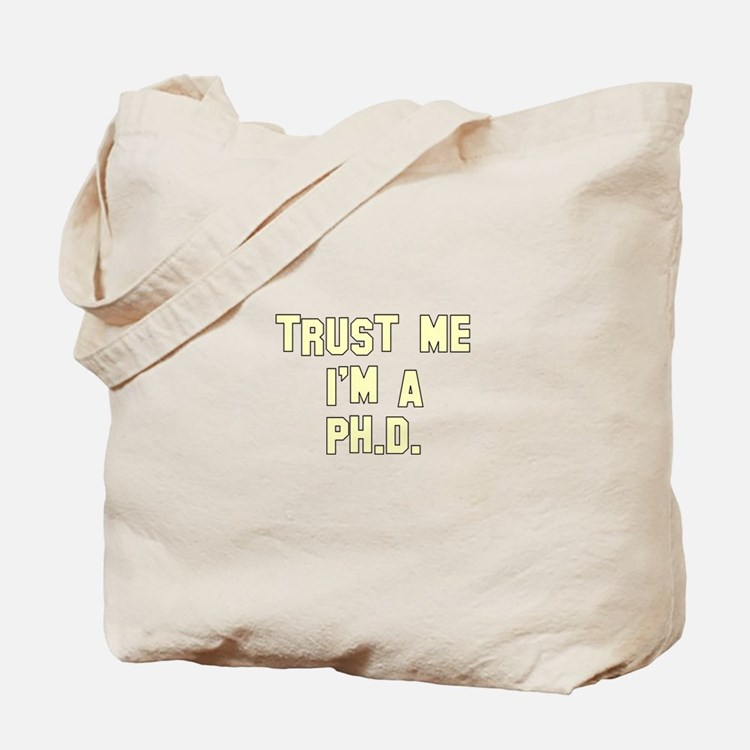 Trust Me I'm a Ph.D. Tote Bag