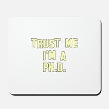 Trust Me I'm a Ph.D. Mousepad