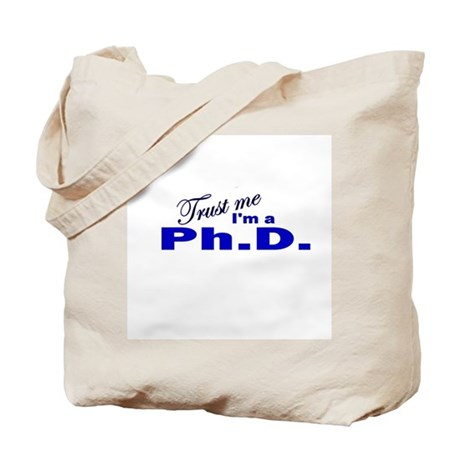 Trust Me I'm a Ph.D. Tote Bag