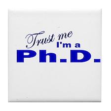 Trust Me I'm a Ph.D. Tile Coaster