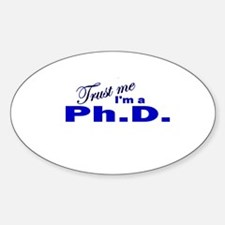 Trust Me I'm a Ph.D. Oval Decal