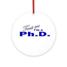 Trust Me I'm a Ph.D. Ornament (Round)