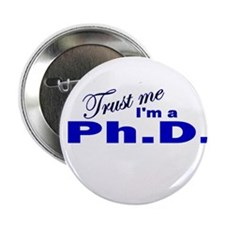 "Trust Me I'm a Ph.D. 2.25"" Button"