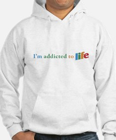 addicted to life Hoodie