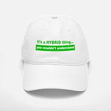 It's a HYBRID thing... Baseball Baseball Cap