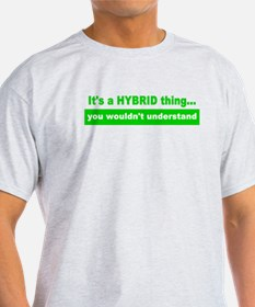 It's a HYBRID thing... T-Shirt