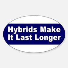 Hybrids make it last longer Oval Decal
