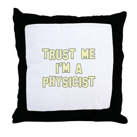 Trust Me I'm a Physicist Throw Pillow