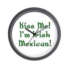 Kiss Me! I'm Irish Mexican! Wall Clock