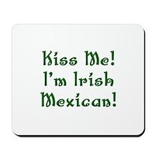 Kiss Me! I'm Irish Mexican! Mousepad