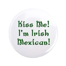 "Kiss Me! I'm Irish Mexican! 3.5"" Button (100 pack)"