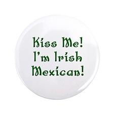 "Kiss Me! I'm Irish Mexican! 3.5"" Button"