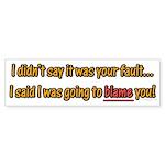 Not Your Fault Bumper Sticker