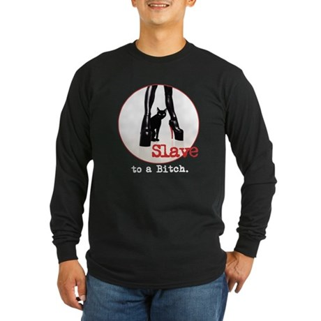 Slave to a Bitch Long Sleeve Dark T-Shirt