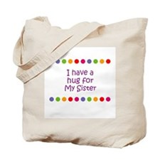 I have a hug for My Sister Tote Bag