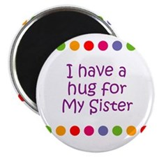 "I have a hug for My Sister 2.25"" Magnet (10 pack)"