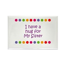 I have a hug for My Sister Rectangle Magnet