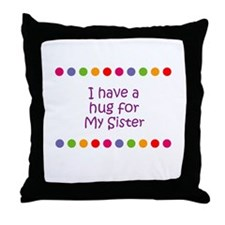 I have a hug for My Sister Throw Pillow
