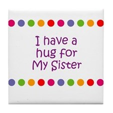 I have a hug for My Sister Tile Coaster