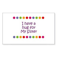 I have a hug for My Sister Rectangle Decal