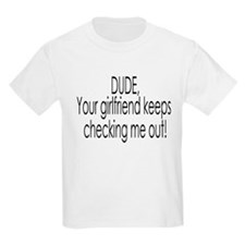 your girl keeps checkin me ou T-Shirt