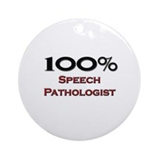 100 Percent Speech Pathologist Ornament (Round)
