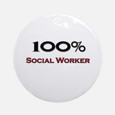 100 Percent Social Worker Ornament (Round)
