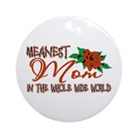 Meanest Mom In The Whole Wide World Ornament (Roun