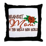 Meanest Mom In The Whole Wide World Throw Pillow