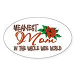 Meanest Mom In The Whole Wide World Oval Sticker