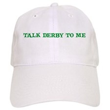 TALK DERBY TO ME Baseball Cap