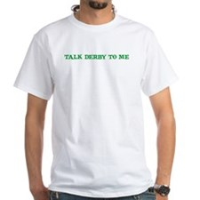 TALK DERBY TO ME Shirt
