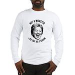 Hillary - Not A Monster Long Sleeve T-Shirt