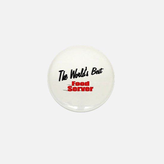 """""""The World's Best Food Server"""" Mini Button"""