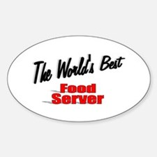"""""""The World's Best Food Server"""" Oval Decal"""