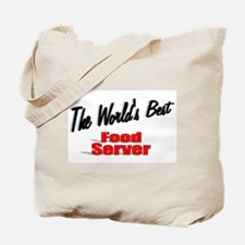 """""""The World's Best Food Server"""" Tote Bag"""