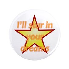 """I'll Star In Your Dreams 3.5"""" Button"""