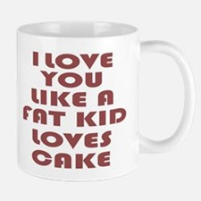 I Love You Like a Fat Kid Loves Cake Mug