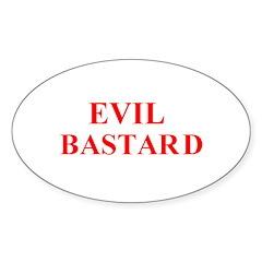evil bastard Oval Decal