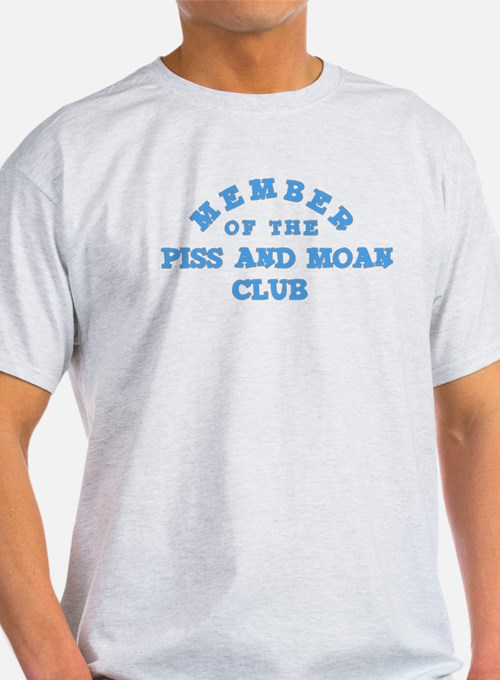 MEMBER OF THE PISS AND MOAN CLUB T-Shirt