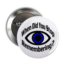 When Did You Stop Remembering? Button