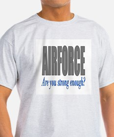 Airforce are you strong enough T-Shirt