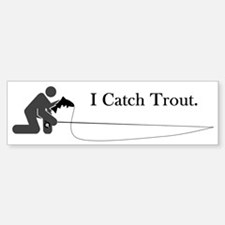 I Catch Trout Bumper Bumper Bumper Sticker