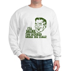 Drink You Bitches Under The Table Sweatshirt