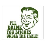 Drink You Bitches Under The Table Small Poster